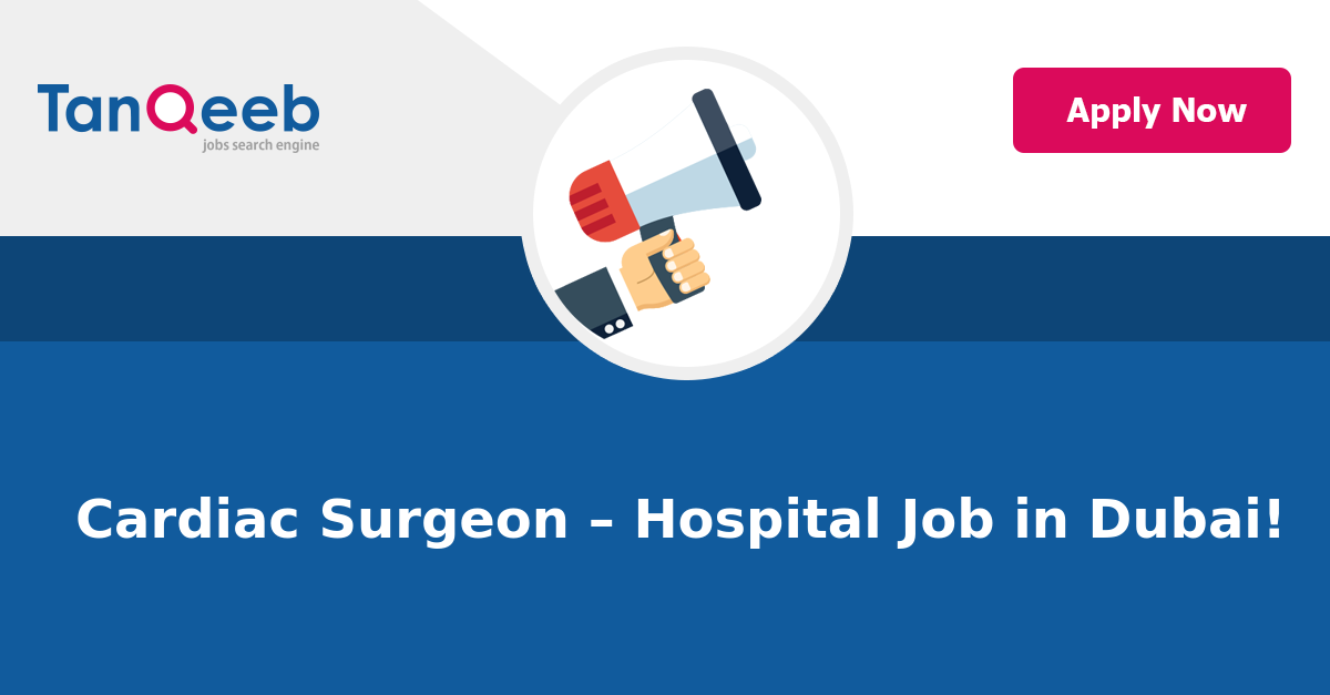 Cardiac Surgeon Hospital Job In Dubai Tanqeeb Jobs
